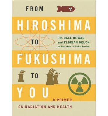 [( From Hiroshima to Fukushima to You: A Primer on Radiation and Health By Dewar, Dale ( Author ) Paperback May - 2014)] Paperback