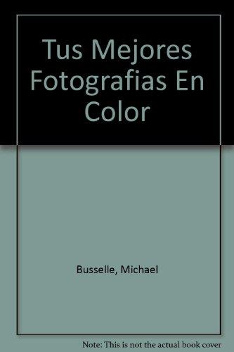 Descargar Libro Tus Mejores Fotografias En Color de Michael Busselle