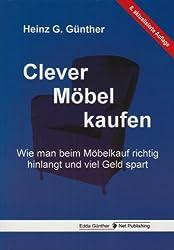 Clever Möbel kaufen: Wie man beim Möbelkauf richtig hinlangt und viel Geld spart von Günther. Heinz G. (2010) Broschiert