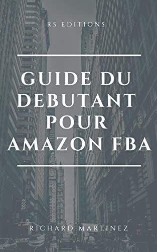Couverture du livre GUIDE DU DEBUTANT: AMAZON FBA: COMPRENDRE LES GRANDES LIGNES DE CE BUSINESS-MODEL