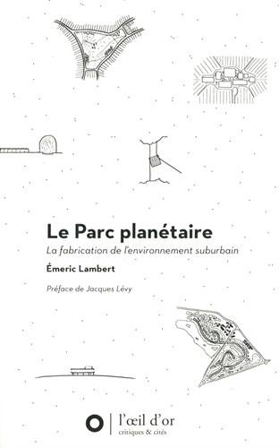Le parc planétaire : La fabrication de l'environnement suburbain