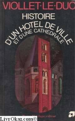 Histoire d'un hôtel de Ville et d'une cathédrale par Viollet/le-Duc