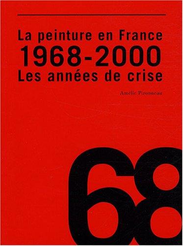 La peinture en France : 1968 - 2000 les années de crise