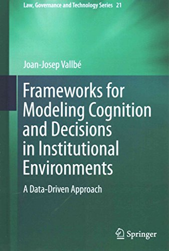 [(Frameworks for Modeling Cognition and Decisions in Institutional Environments : A Data-Driven Approach)] [By (author) Joan-Josep Vallbe] published on (December, 2014)