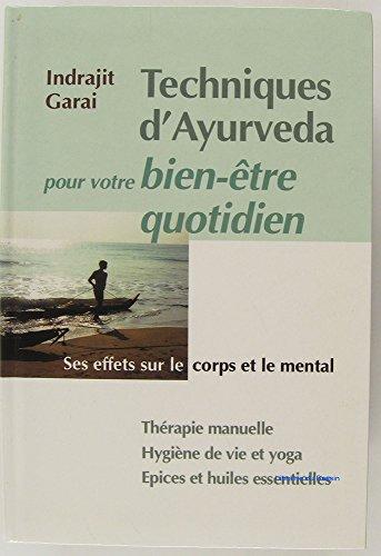 Techniques d'ayurveda pour votre bien-être quotidien : Thérapie manuelle, hygiène de vie et yoga, épices et huiles essentielles par Indrajit Garai (Relié)
