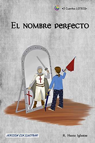 EL NOMBRE PERFECTO: TRANSEXUALIDAD INFANTIL - Un cuento para animar a los niños a expresar libremente su identidad de género (Cuentos LGTBIQ+ nº 2) por Raquel Huete Iglesias