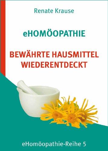 eHomöopathie 5 - BEWÄHRTE HAUSMITTEL WIEDERENTDECKT