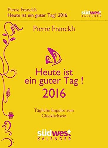 Heute ist ein guter Tag! 2016 Textabreißkalender: Tägliche Impulse zum Glücklichsein