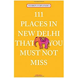 111 Places in New Delhi That You Must Not Miss (111 Places/111 Shops)