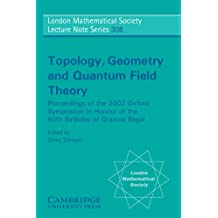 Topology, Geometry and Quantum Field Theory: Proceedings of the 2002 Oxford Symposium in Honour of the 60th Birthday of Graeme Segal (London Mathematical Society Lecture Note Series, Band 308)