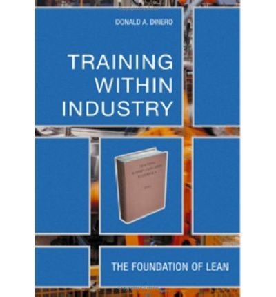 [ Training Within Industry The Foundation Of Lean ] By Dinero, Donald A. ( Author ) May-2005 [ Hardback ] Training Within Industry The Foundation of Lean