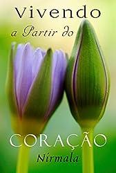Vivendo a Partir do Coração (Portuguese Edition)