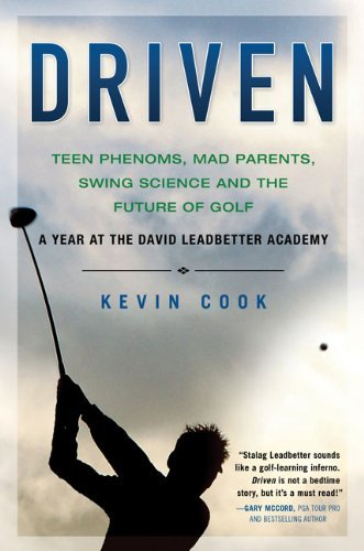 driven: teen phenoms, mad parents, swing science and the future of golf by kevin cook (2009-07-07)