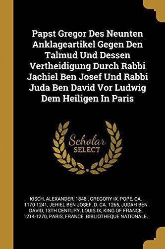 Papst Gregor Des Neunten Anklageartikel Gegen Den Talmud Und Dessen Vertheidigung Durch Rabbi Jachiel Ben Josef Und Rabbi Juda Ben David VOR Ludwig De