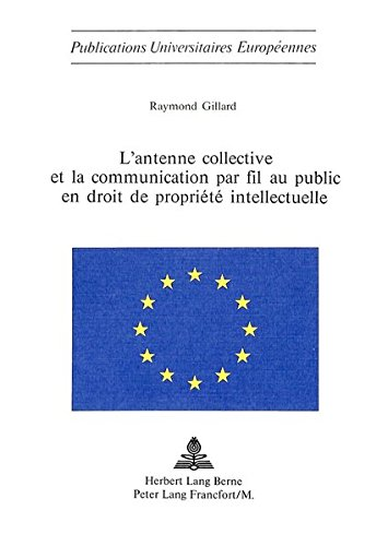 L'Antenne Collective Et La Communication Par Fil Au Public En Droit de Propriete Intellectuelle par Raymond Gillard
