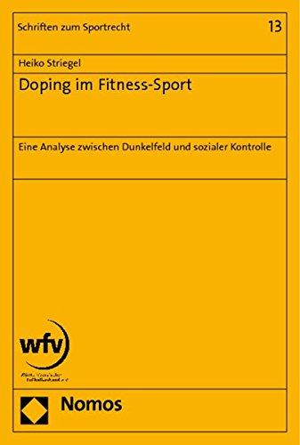 Doping im Fitness-Sport: Eine Analyse zwischen Dunkelfeld und sozialer Kontrolle (Schriften Zum Sportrecht, Band 13)