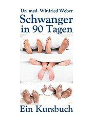 Schwanger in 90 Tagen: Ein Kursbuch