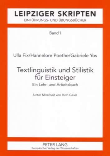 Textlinguistik und Stilistik für Einsteiger: Ein Lehr- und Arbeitsbuch (Leipzig-Hallenser Skripten / Einführungs- und Übungsbücher, Band 1)