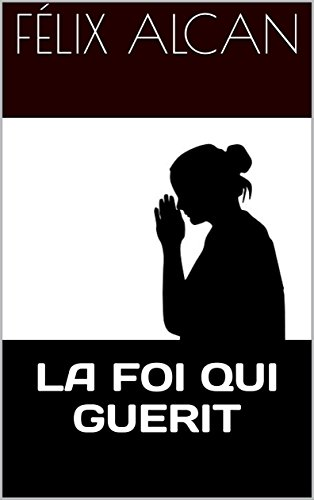 la-foi-qui-guerit-french-edition
