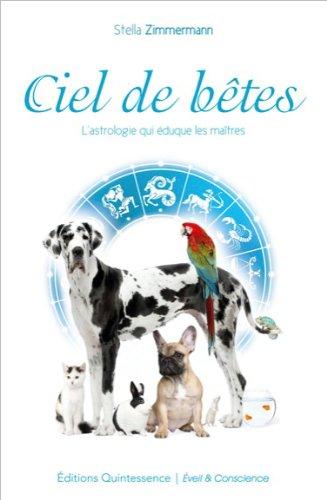 Ciel de bêtes - L'astrologie qui éduque les maîtres par Stella Zimmermann