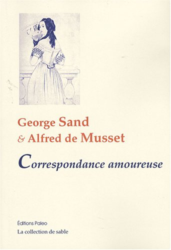George Sand et Alfred de Musset : Correspondance amoureuse