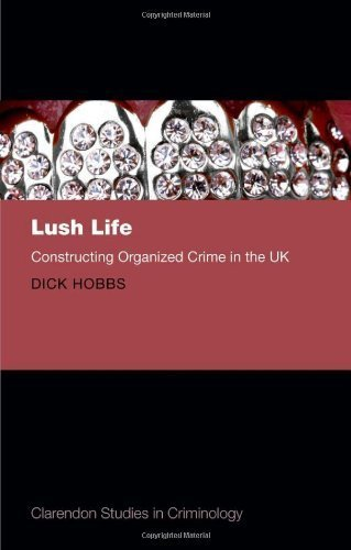 Lush Life: Constructing Organized Crime in the UK (Clarendon Studies in Criminology) by Dick Hobbs (2013-01-10)