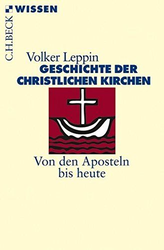 Geschichte der christlichen Kirchen: Von den Aposteln bis heute (Beck'sche Reihe)