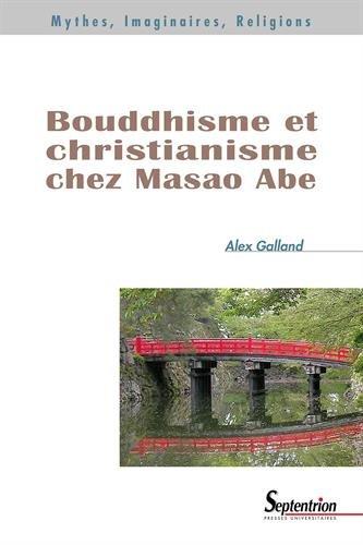 Bouddhisme et christianisme chez Masao Abe par Alex Galland