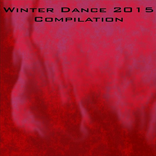 Winter Dance 2015 Compilation (Electro Dance Music Trance Techno Hits Club Remix Newest Europe Great Club Bass Collection Top 50) [Explicit]