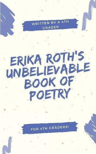 Erika Roth's Unbelievable Book of Poetry