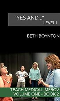 """Yes and..."": Level I (Teach Medical Improv - Volume One Book 2) (English Edition) par [Boynton, Beth]"