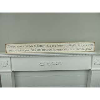 Always remember you're braver than believe, stronger than you seem, smarter than you think and twice as beautiful as you've ever imagined - Handmade shabby chic wooden sign by vintage product designer Austin Sloan