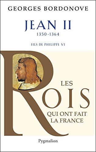 Jean II: Le Bon (Les rois qui ont fait la France) par Georges Bordonove