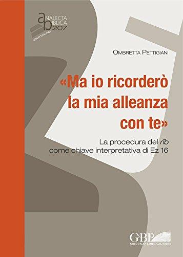 «Ma io ricorderò la mia alleanza con te»: la procedura del rib come chiave interpretativa di EZ 16 (Analecta Biblica) por Ombretta Pettigiani