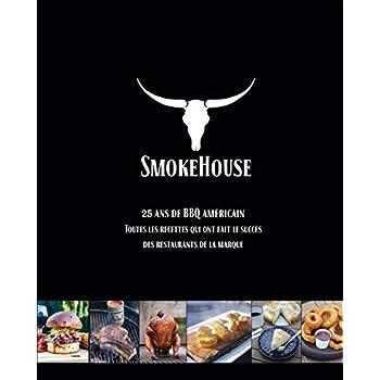 Smokehouse - 25 ans de BBQ américain - Les recettes barbecue des restaurants de la marque
