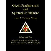 Occult Fundamentals and Spiritual Unfoldment - Volume 1: The Early Writings