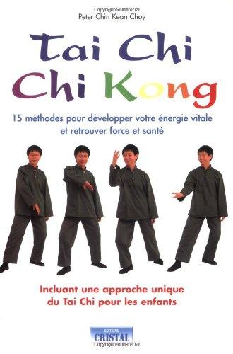 Tai Chi Chi Kong : 15 méthodes pour développer votre énergie vitale et retrouver force et santé