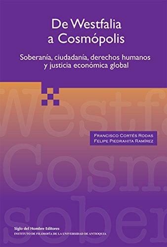 De Westfalia a Cosmópolis: Soberanía, ciudadanía, derechos humanos y justicia económica global (Filosofía Política y del Derecho) por Francisco Cortés Rodas
