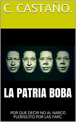 LA PATRIA BOBA: POR QUE DECIR NO AL NARCO PLEBISCITO POR LAS FARC.