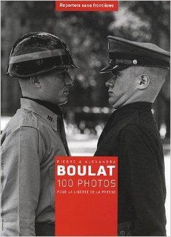 Pierre & Alexandra Boulat : 100 photos pour la liberté de la presse de Pierre Boulat,Alexandra Boulat,Jean-François Julliard ( 9 septembre 2010 )