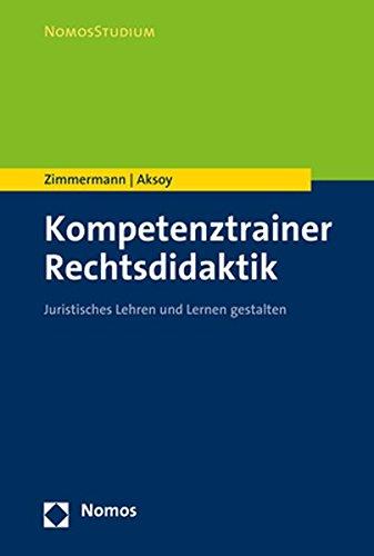 Kompetenztrainer Rechtsdidaktik: Juristisches Lehren und Lernen gestalten (NomosStudium)