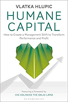 Humane Capital: How to Create a Management Shift to Transform Performance and Profit by [Hlupic, Vlatka]