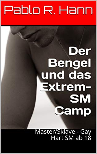 Der Bengel und das Extrem-SM Camp: Master/Sklave - Gay Hart SM ab 18