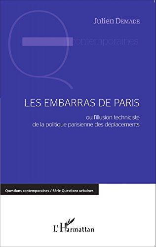 Les embarras de Paris: ou l'illusion techniciste de la politique parisienne des déplacements (Questions contemporaines) par Julien Demade
