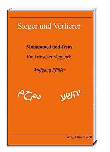 Sieger und Verlierer.: Mohammed und Jesus. Ein kritischer Vergleich