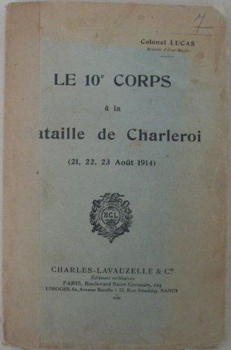 Colonel Lucas, breveté l'état-major. Le 10e corps à la bataille de Charleroi 21, 22, 23 août 1914
