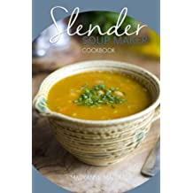 Slender Soup Maker Cookbook: Low Calorie Recipes for the Soup Maker under 100, 200, 300, 400 and 500 calories: Volume 3 (Slender Cookbooks)