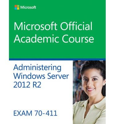 [(70-411 Administering Windows Server 2012 R2)] [Author: Microsoft Official Academic Course] published on (June, 2014)