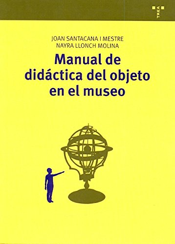 Manual de didáctica del objeto en el museo (Manuales de Museística, Patrimonio y Turismo Cultural)