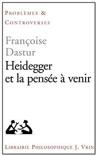 Heidegger et la pensée à venir par Françoise Dastur